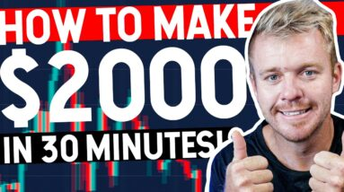 How to Make $2000 In 30 Minutes Day Trading!