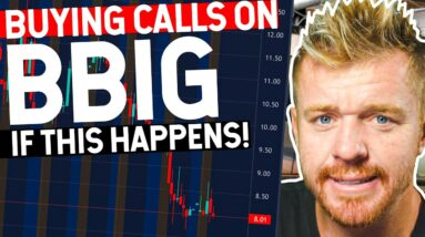 I WILL BUY BBIG CALLS IF THIS HAPPENS!